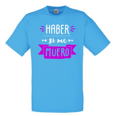 Camiseta Haber si me muero