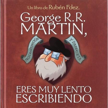 GEORGE RR MARTIN ERES MUY LENTO ESCRIBIENDO [redistribución]